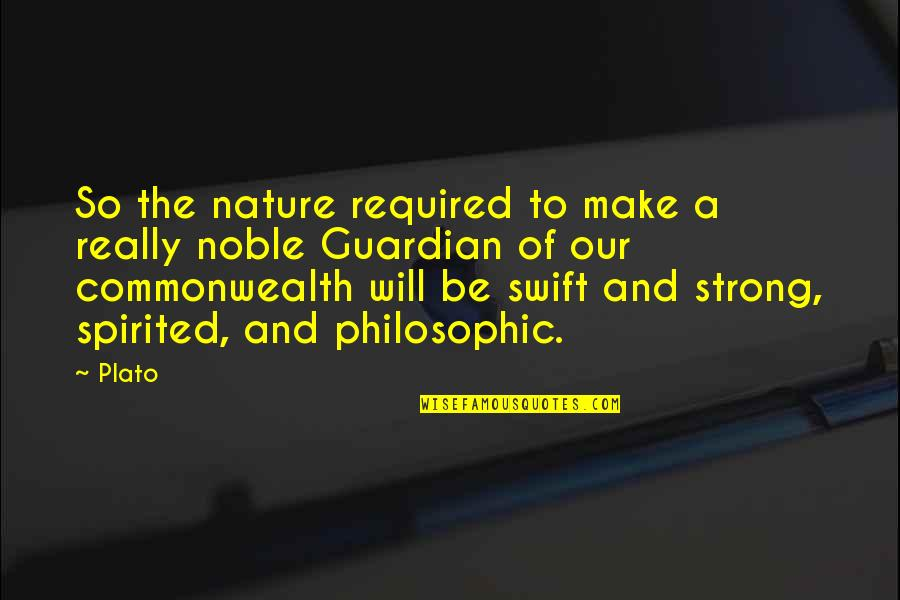 Make The Most Out Of Quotes By Plato: So the nature required to make a really