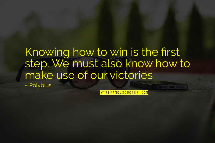 Make The Most Out Of Quotes By Polybius: Knowing how to win is the first step.