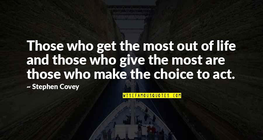 Make The Most Out Of Quotes By Stephen Covey: Those who get the most out of life