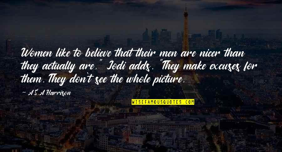 Make Them Believe Quotes By A.S.A Harrison: Women like to believe that their men are