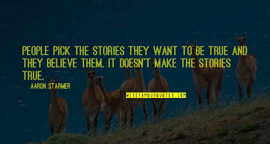 Make Them Believe Quotes By Aaron Starmer: People pick the stories they want to be