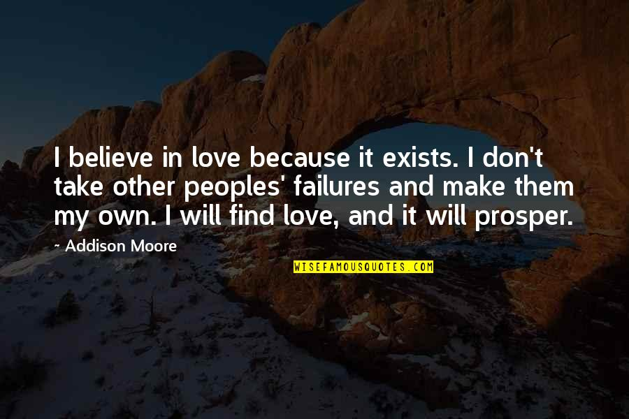 Make Them Believe Quotes By Addison Moore: I believe in love because it exists. I