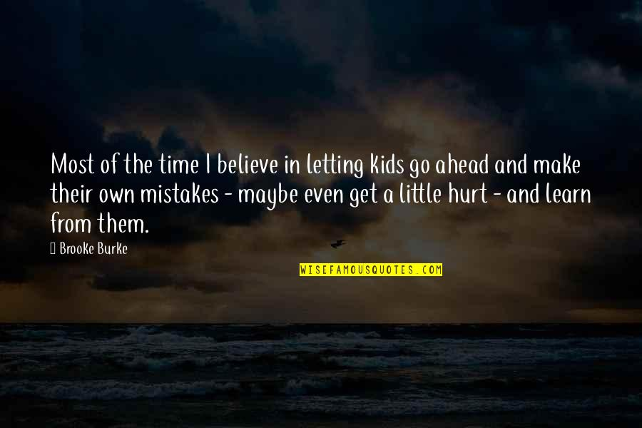 Make Them Believe Quotes By Brooke Burke: Most of the time I believe in letting