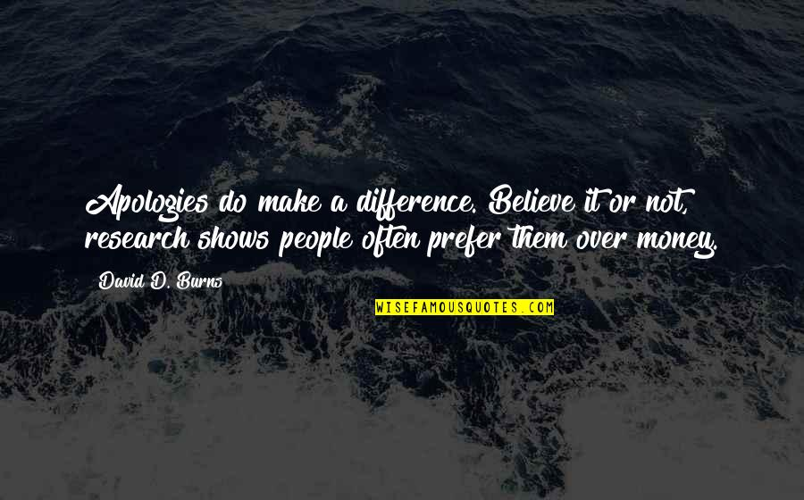 Make Them Believe Quotes By David D. Burns: Apologies do make a difference. Believe it or