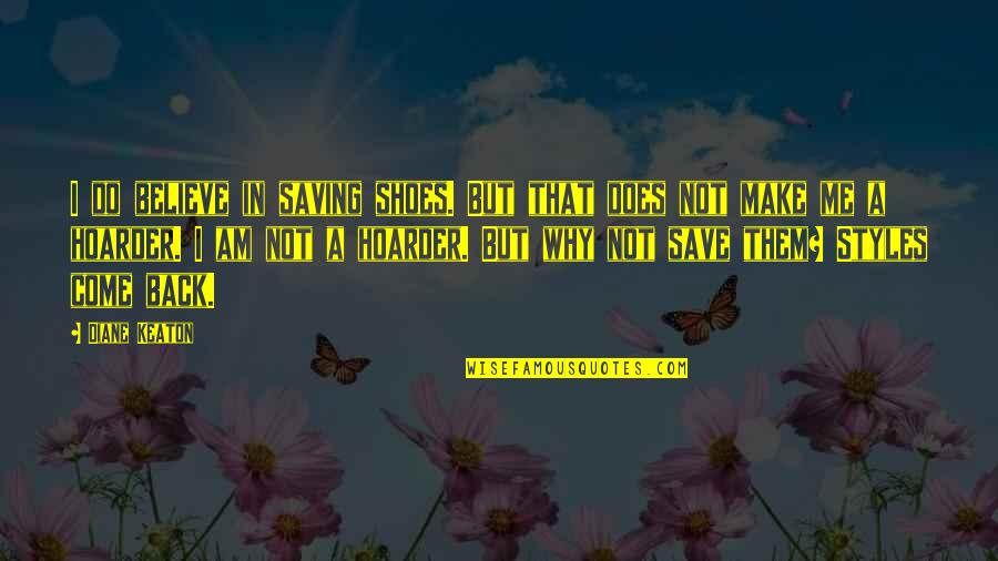 Make Them Believe Quotes By Diane Keaton: I do believe in saving shoes. But that