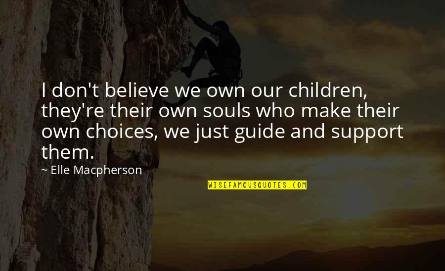 Make Them Believe Quotes By Elle Macpherson: I don't believe we own our children, they're