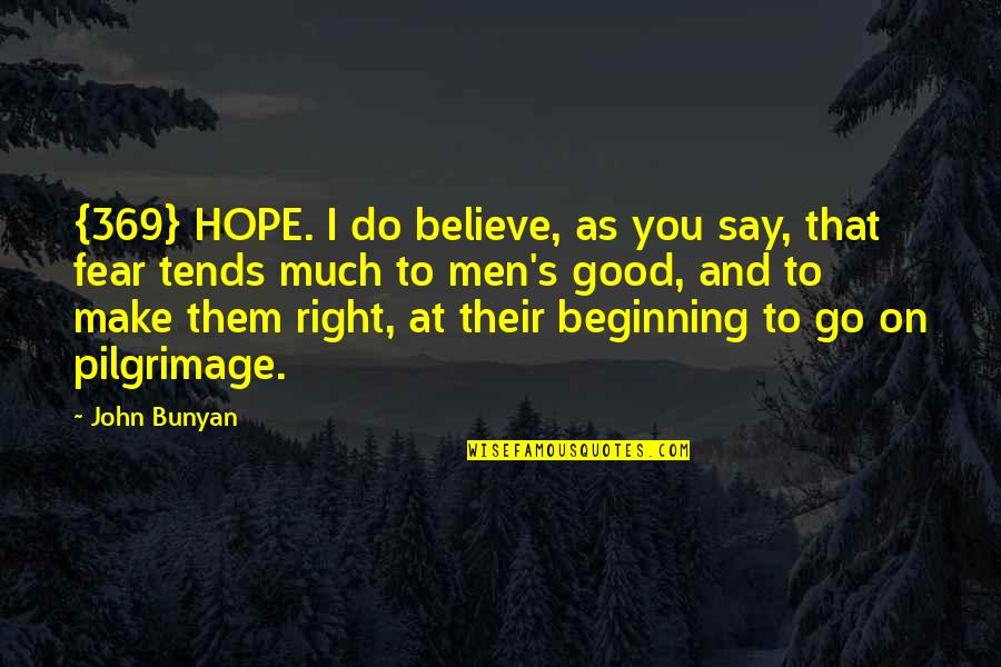 Make Them Believe Quotes By John Bunyan: {369} HOPE. I do believe, as you say,