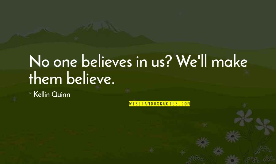 Make Them Believe Quotes By Kellin Quinn: No one believes in us? We'll make them