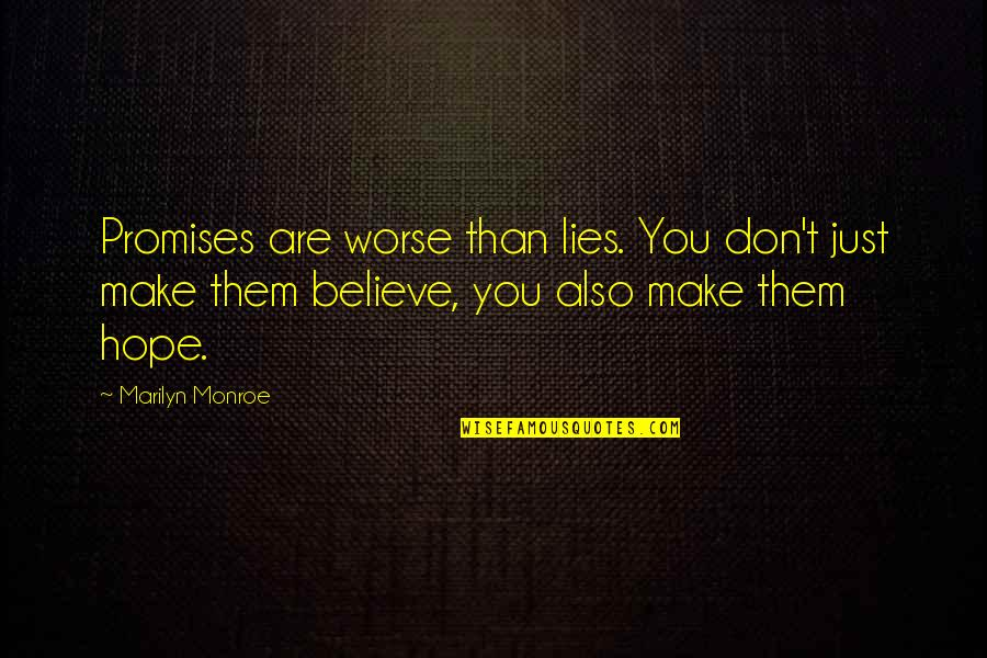 Make Them Believe Quotes By Marilyn Monroe: Promises are worse than lies. You don't just