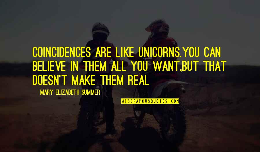 Make Them Believe Quotes By Mary Elizabeth Summer: Coincidences are like unicorns.you can believe in them