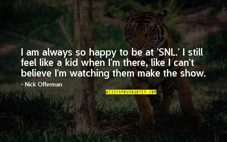 Make Them Believe Quotes By Nick Offerman: I am always so happy to be at