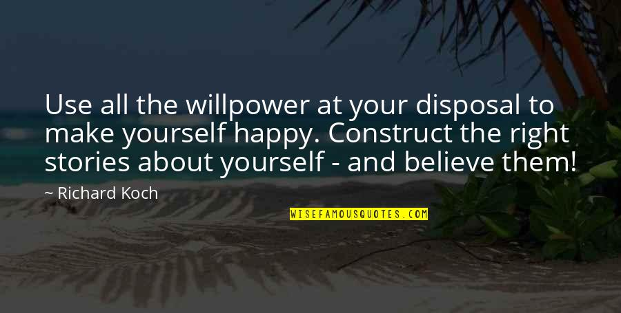 Make Them Believe Quotes By Richard Koch: Use all the willpower at your disposal to