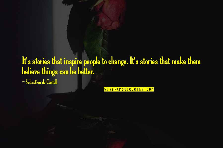 Make Them Believe Quotes By Sebastien De Castell: It's stories that inspire people to change. It's