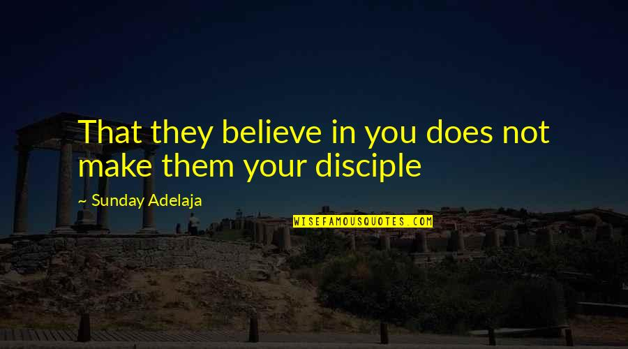 Make Them Believe Quotes By Sunday Adelaja: That they believe in you does not make