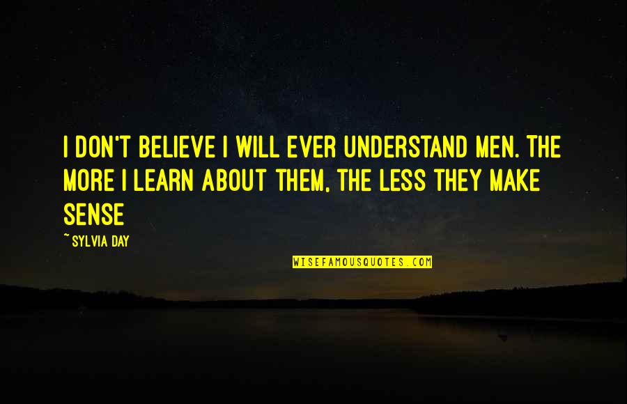 Make Them Believe Quotes By Sylvia Day: I don't believe I will ever understand men.