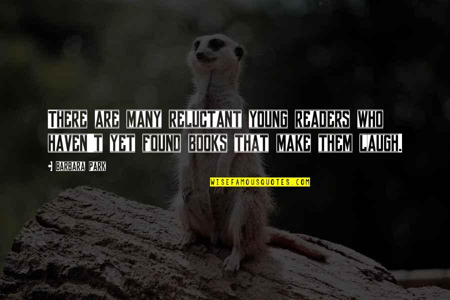 Make Them Laugh Quotes By Barbara Park: There are many reluctant young readers who haven't