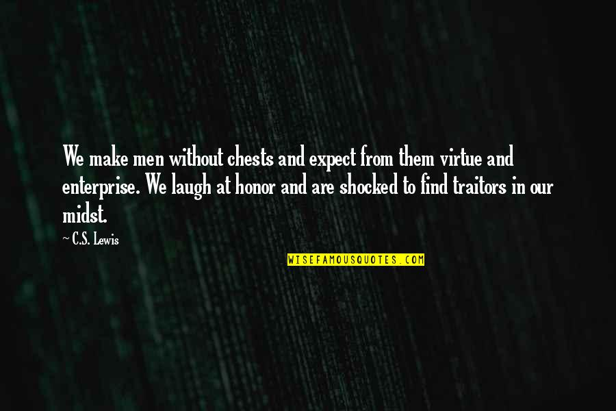 Make Them Laugh Quotes By C.S. Lewis: We make men without chests and expect from