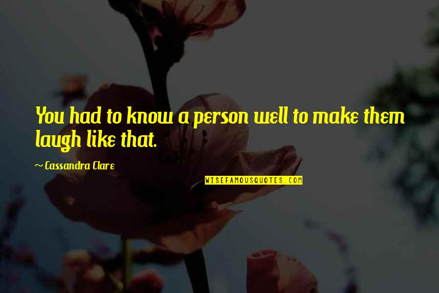 Make Them Laugh Quotes By Cassandra Clare: You had to know a person well to