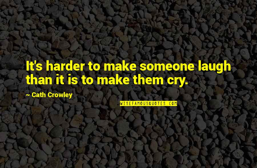 Make Them Laugh Quotes By Cath Crowley: It's harder to make someone laugh than it