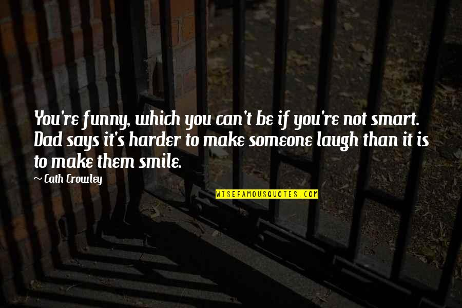 Make Them Laugh Quotes By Cath Crowley: You're funny, which you can't be if you're