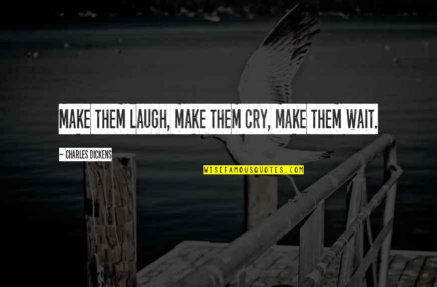 Make Them Laugh Quotes By Charles Dickens: Make them laugh, make them cry, make them