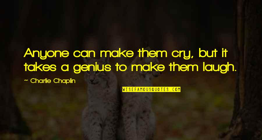 Make Them Laugh Quotes By Charlie Chaplin: Anyone can make them cry, but it takes