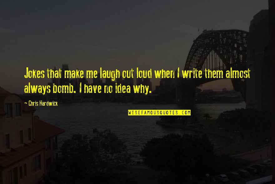 Make Them Laugh Quotes By Chris Hardwick: Jokes that make me laugh out loud when