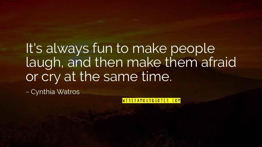 Make Them Laugh Quotes By Cynthia Watros: It's always fun to make people laugh, and
