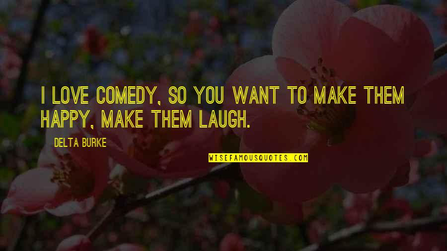 Make Them Laugh Quotes By Delta Burke: I love comedy, so you want to make