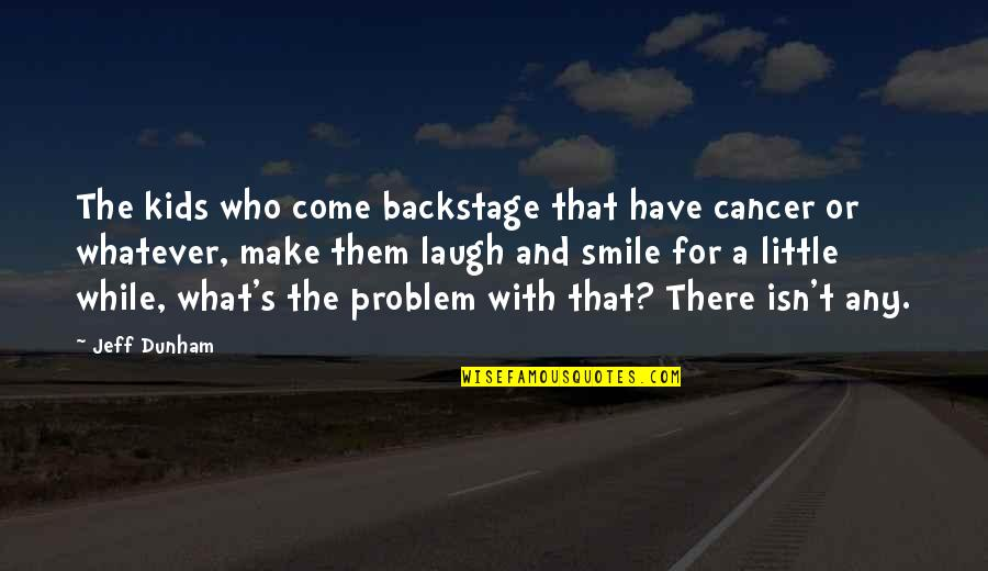 Make Them Laugh Quotes By Jeff Dunham: The kids who come backstage that have cancer