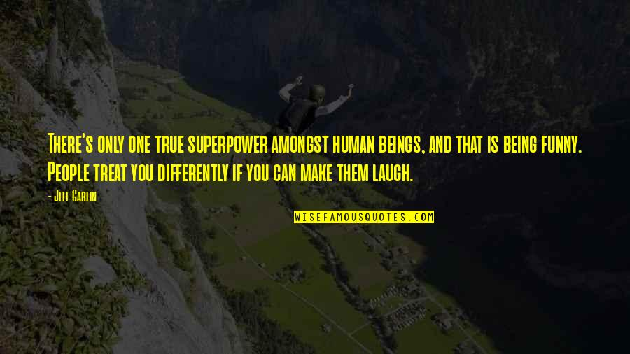 Make Them Laugh Quotes By Jeff Garlin: There's only one true superpower amongst human beings,