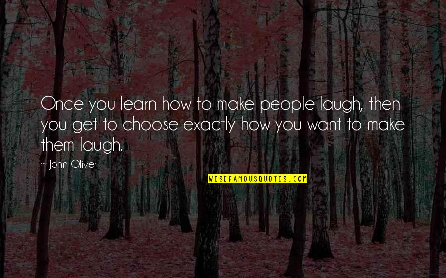Make Them Laugh Quotes By John Oliver: Once you learn how to make people laugh,