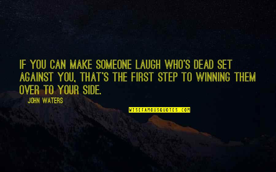 Make Them Laugh Quotes By John Waters: If you can make someone laugh who's dead