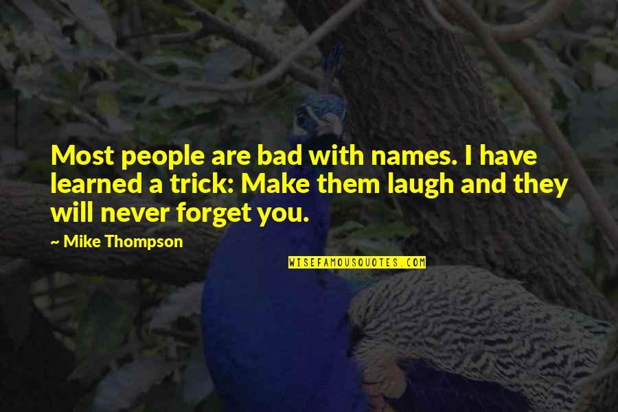 Make Them Laugh Quotes By Mike Thompson: Most people are bad with names. I have