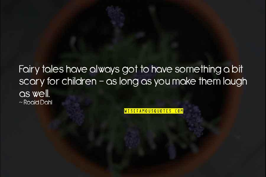 Make Them Laugh Quotes By Roald Dahl: Fairy tales have always got to have something