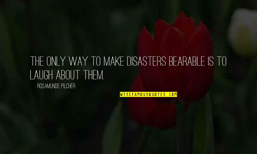 Make Them Laugh Quotes By Rosamunde Pilcher: The only way to make disasters bearable is
