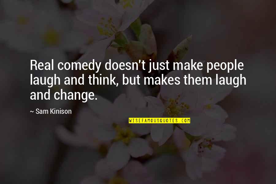 Make Them Laugh Quotes By Sam Kinison: Real comedy doesn't just make people laugh and
