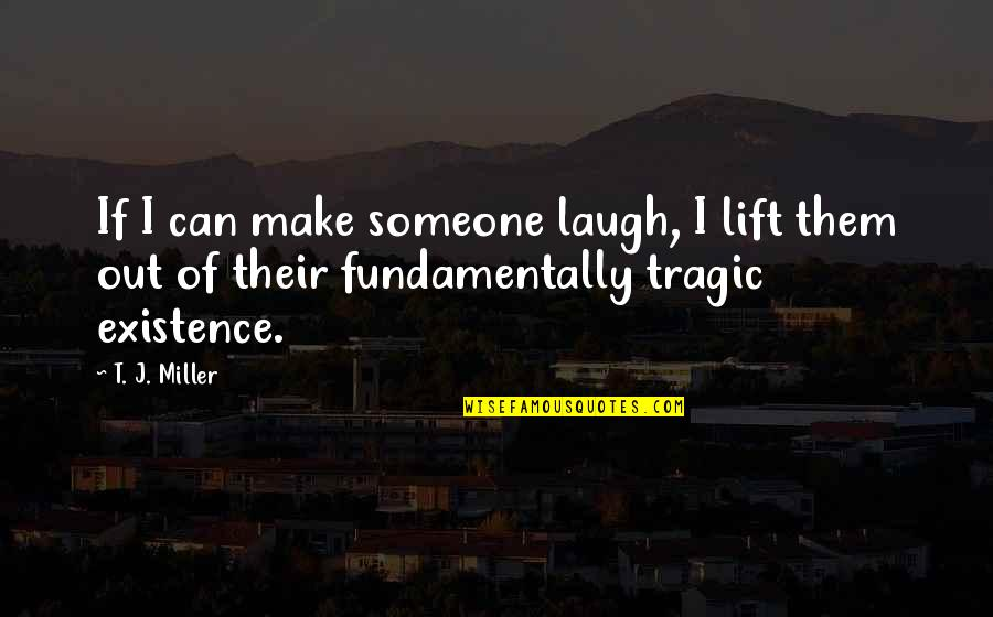 Make Them Laugh Quotes By T. J. Miller: If I can make someone laugh, I lift