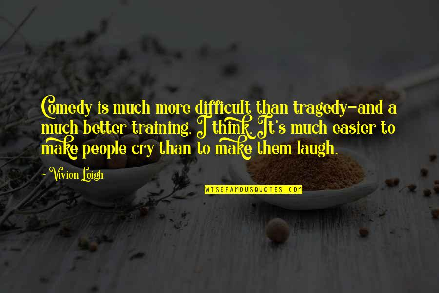 Make Them Laugh Quotes By Vivien Leigh: Comedy is much more difficult than tragedy-and a