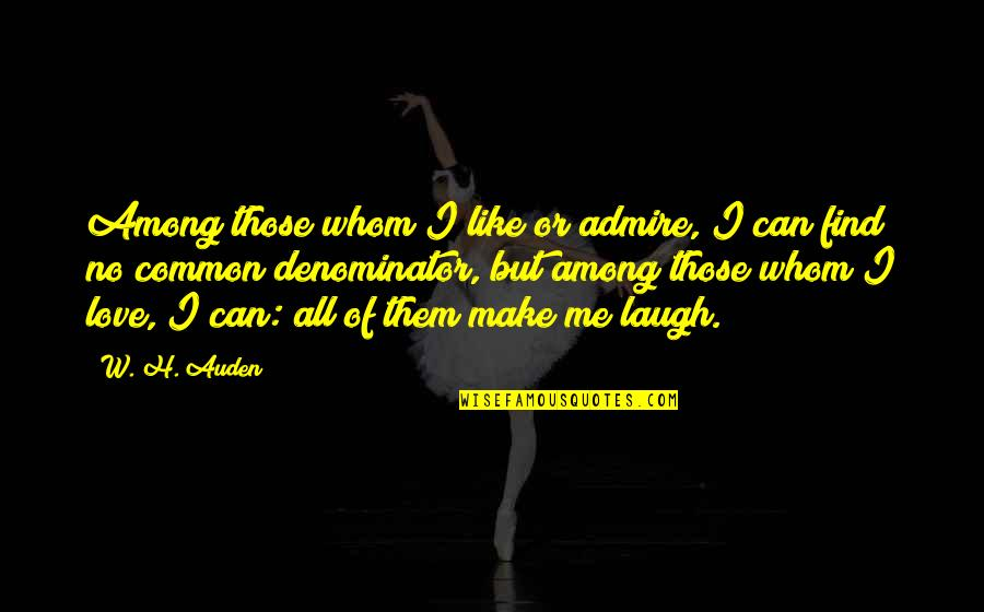 Make Them Laugh Quotes By W. H. Auden: Among those whom I like or admire, I