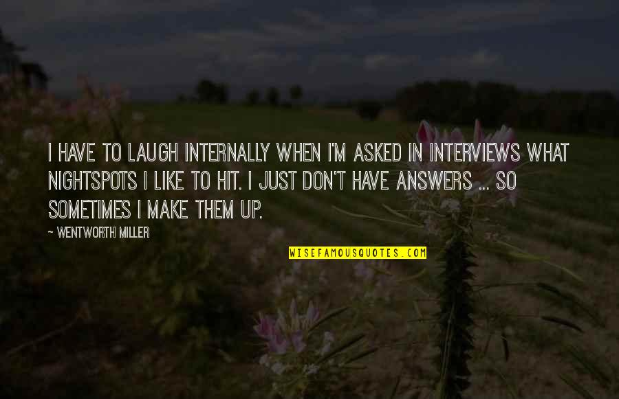 Make Them Laugh Quotes By Wentworth Miller: I have to laugh internally when I'm asked