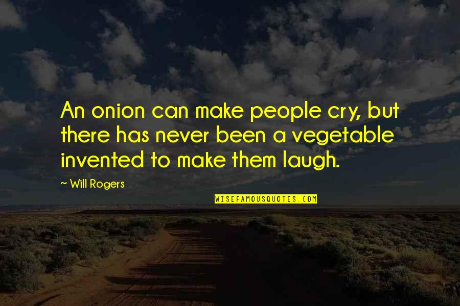 Make Them Laugh Quotes By Will Rogers: An onion can make people cry, but there
