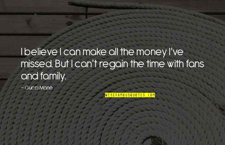 Make Time For Family Quotes By Gucci Mane: I believe I can make all the money