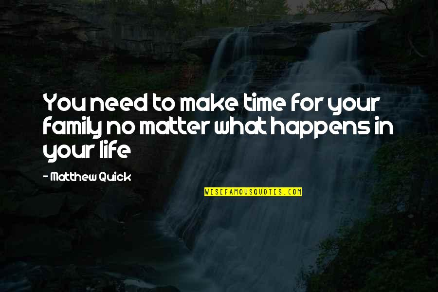 Make Time For Family Quotes By Matthew Quick: You need to make time for your family