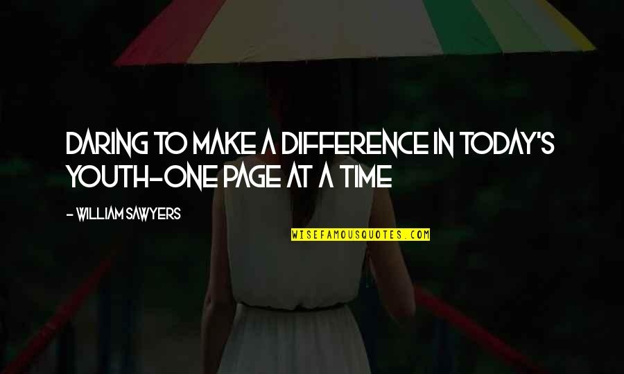 Make Time For Family Quotes By William Sawyers: Daring to make a difference in today's youth-one