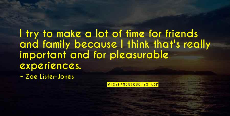 Make Time For Family Quotes By Zoe Lister-Jones: I try to make a lot of time