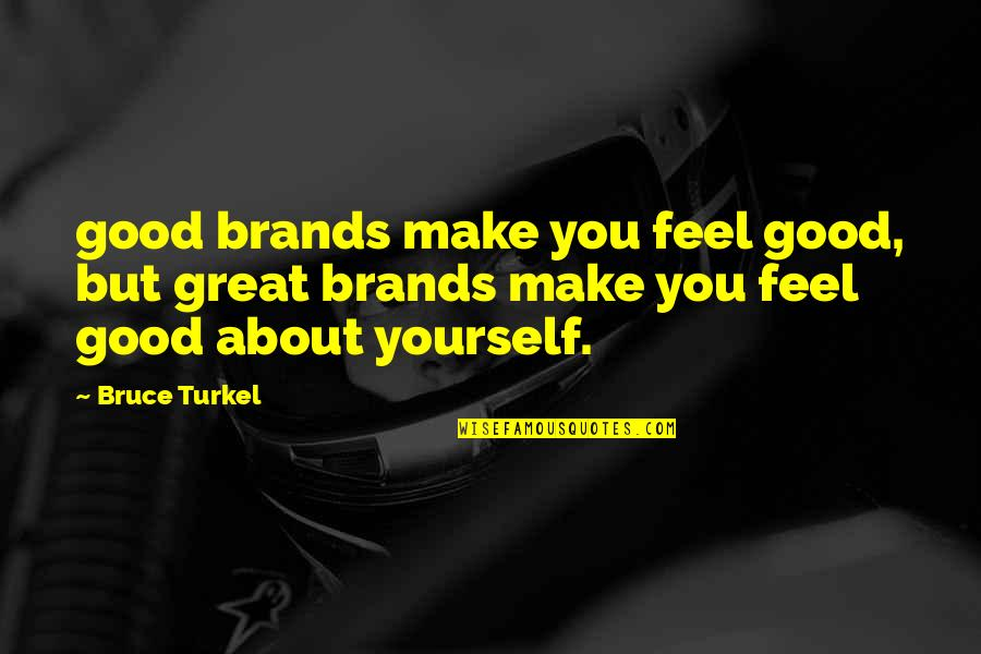 Make You Feel Great Quotes By Bruce Turkel: good brands make you feel good, but great