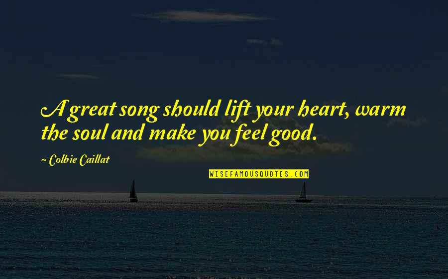Make You Feel Great Quotes By Colbie Caillat: A great song should lift your heart, warm