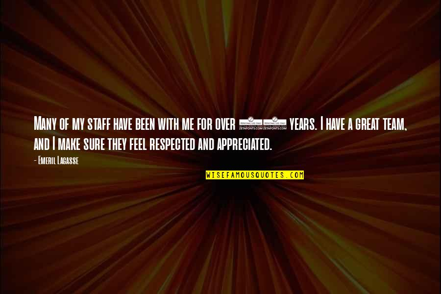 Make You Feel Great Quotes By Emeril Lagasse: Many of my staff have been with me