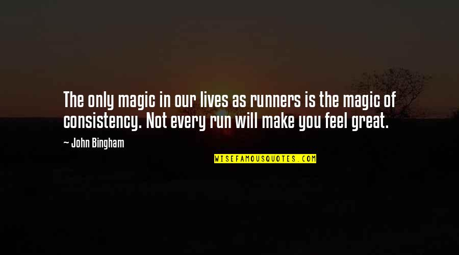 Make You Feel Great Quotes By John Bingham: The only magic in our lives as runners
